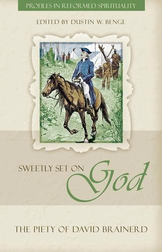 Sweetly Set on God: The Piety of David Brainerd