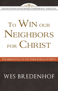 To Win our Neighbors for Christ: The Missiology of the Three Forms of Unity