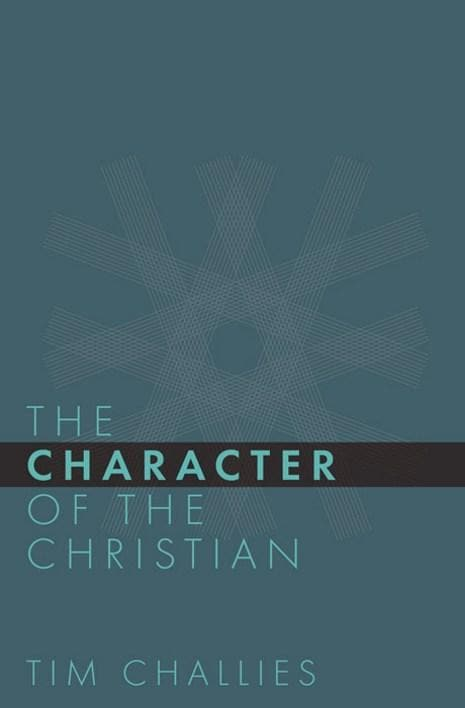 9781941114360-Character of the Christian, The-Challies, Tim