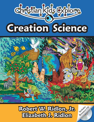 Christian Kids Explore Creation Science by Ridlon, Jr., Robert W. and Ridlon, Elizabeth J. (9781892427236) Reformers Bookshop