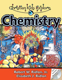 Christian Kids Explore Chemistry (2nd Edition) by Ridlon, Jr., Robert W. and Ridlon, Elizabeth J. (9781892427229) Reformers Bookshop
