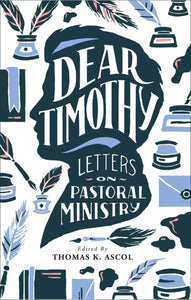 Dear Timothy: Letters on Pastoral Ministry | Ascol (Ed)| 9781943539017