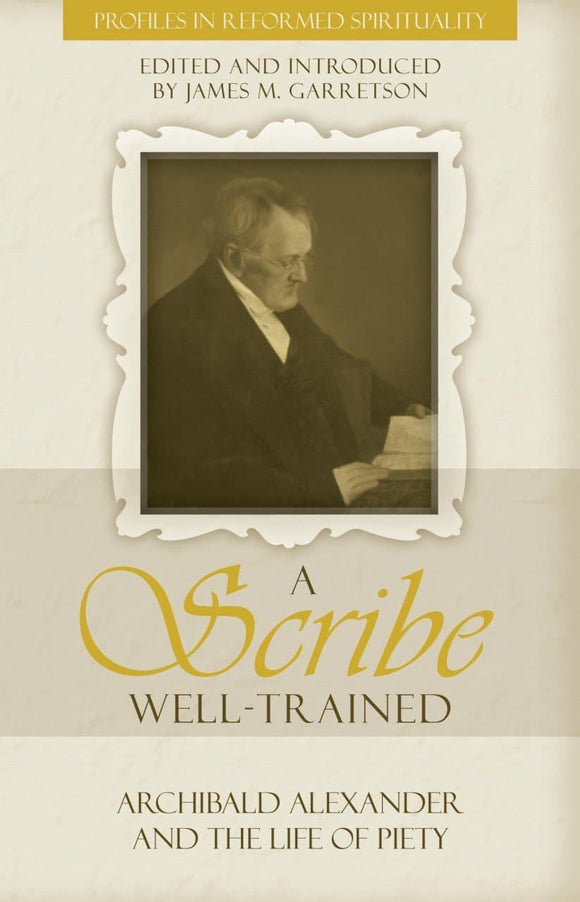 A Scribe Well Trained: Archibald Alexander and the life of Piety