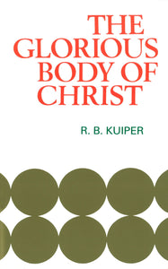 The Glorious Body Of Christ | Kuiper RB | 9780851513683