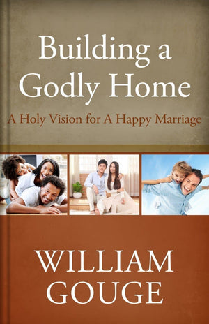 Building a Godly Home, Volume 2: A Holy Vision for a Happy Marriage by Gouge, William (9781601782489) Reformers Bookshop