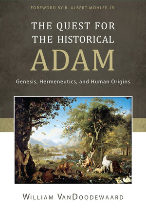 The Quest for the Historical Adam: Genesis, Hermeneutics, and Human Origins by VanDoodewaard, William (9781601783776) Reformers Bookshop