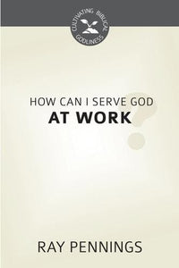 How Can I Serve God at Work?