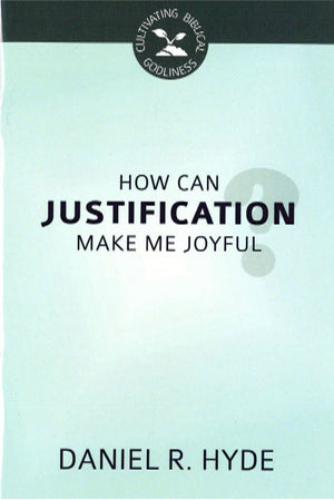 How Can Justification Make Me Joyful? by Hyde, Daniel R. (9781601785459) Reformers Bookshop
