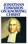 Jonathan Edwards on Knowing Christ | 9780851515830
