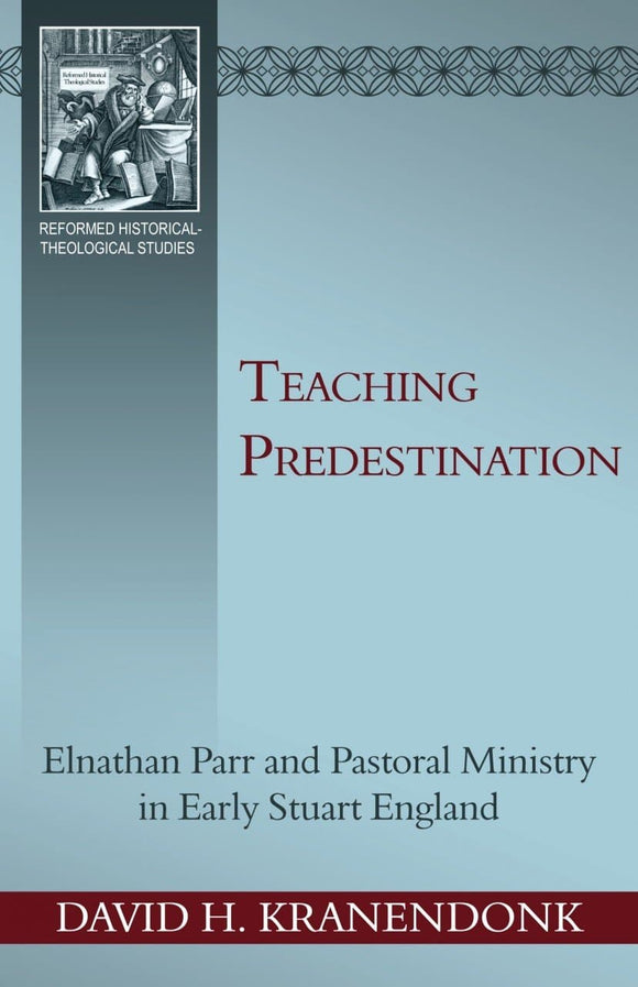 Teaching Predestination: Elnathan Parr and Pastoral Ministry in Early Stuart England