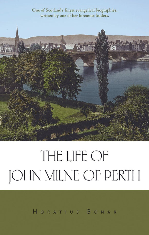 The Life of John Milne of Perth | Bonar Horatius | 9780851519616
