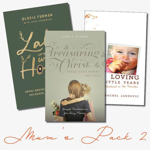 Mum's Pack 2: Labor With Hope, Loving the Little Years & Treasuring Christ When Your Hands are Full by Various (MUM2) Reformers Bookshop