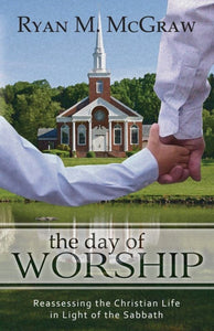 The Day of Worship: Reassessing the Christian Life in Light of the Sabbath