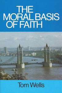 The Moral Basis Of Faith | Wells Tom | 9780851514697