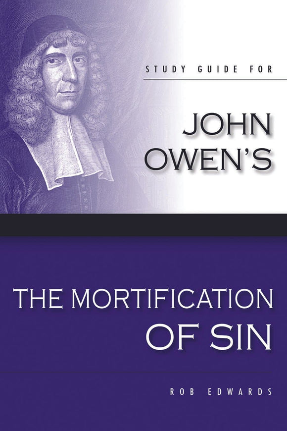 The Mortification of Sin - Study Guide | Edwards Rob | 9780851519999