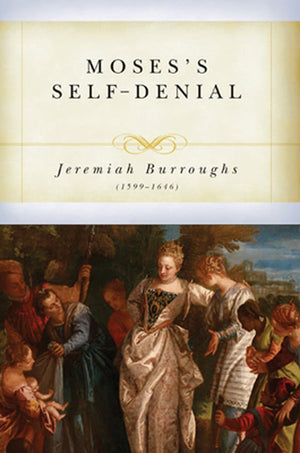 Moses' Self Denial by Burroughs, Jeremiah (9781601780942) Reformers Bookshop