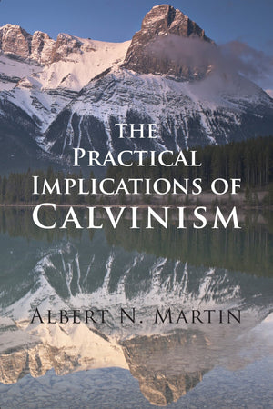 The Practical Implications of Calvinism | Martin AN | 9780851512969