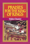 Praises For The King Of Kings | Chantry Walter J | 9780851515878