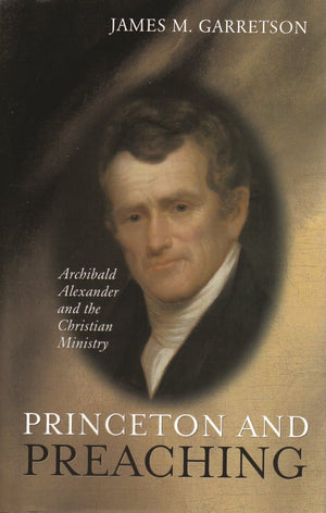 Princeton and Preaching | Garretson James M | 9780851518930