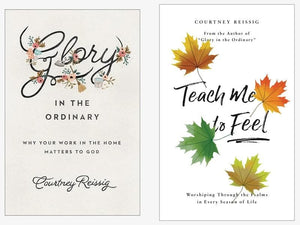 Courtney Reissig Book Pack: Glory in the Ordinary & Teach Me to Feel by Reissig, Courtney (REISSIG1) Reformers Bookshop