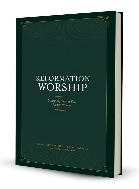 Reformation Worship: Liturgies from Past for Present | 9781948130219