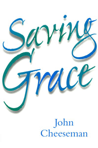 Saving Grace | Cheeseman John | 9780851517728