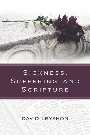 Sickness, Suffering and Scripture | Leyshon David | 9780851519715