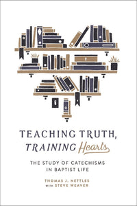 Teaching Truth, Training Hearts | Nettles | 9781943539031