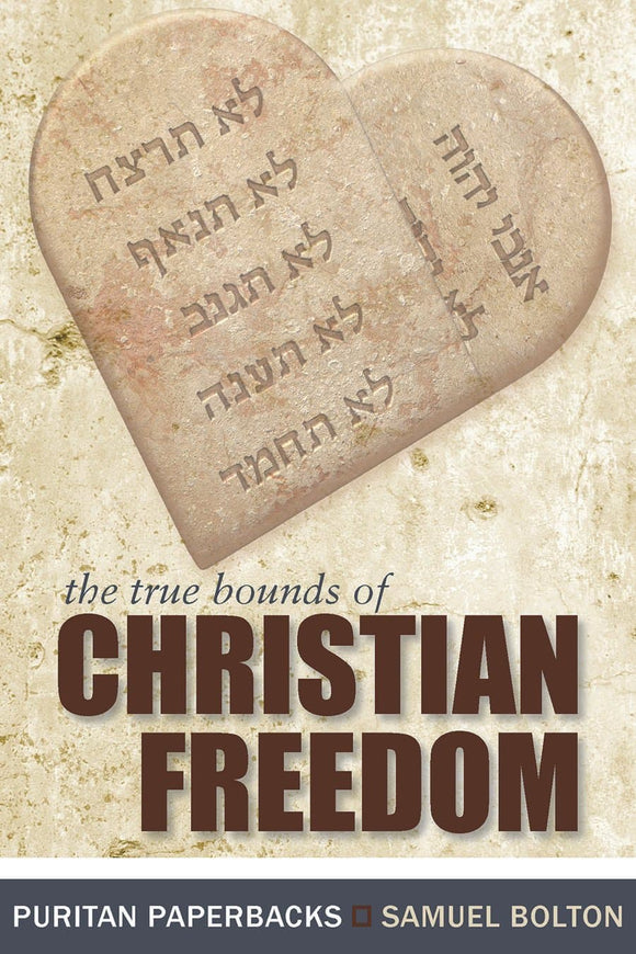 The True Bounds of Christian Freedom | Bolton Samuel | 9780851510835
