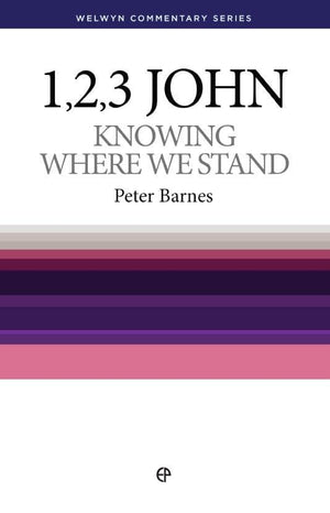 WCS 1, 2 and 3 John – Knowing Where We Stand by Barnes, Peter (9780852344149) Reformers Bookshop