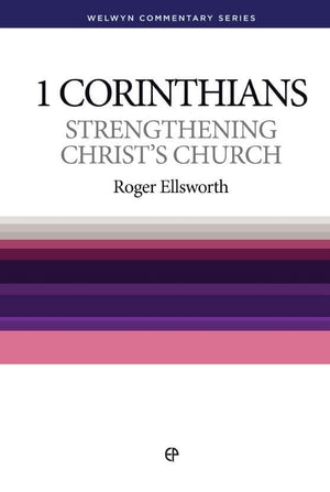 WCS 1 Corinthians: Strengthening Christ's Church by Ellsworth, Roger (9780852343333) Reformers Bookshop