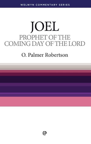 WCS Joel: Prophet of the coming day of the Lord by Robertson, O. Palmer (9780852343357) Reformers Bookshop