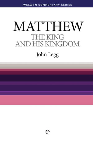 WCS Matthew: The King and His Kingdom by Legg, John (9780852345610) Reformers Bookshop