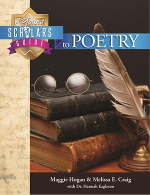 A Young Scholar's Guide to Poetry by Hogan, Maggie S. & Craig, Melissa E. with Eagleson, Dr. Hannah (9781892427489) Reformers Bookshop