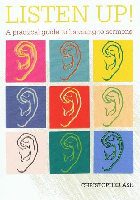 9781906334673-Listen Up: A practical guide to listening to sermons-Ash, Christopher