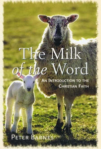 9780851514345-Milk Of The Word, The: An Introduction to the Christian Faith-Barnes, Peter
