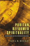 Puritan Reformed Spirituality: A Practical Theological Study From our Reformed and Puritan Heritage by Beeke, Joel R. (9780852346297) Reformers Bookshop