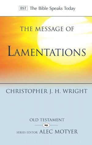 BST The Message of Lamentations by Wright, Christopher J. H. (9781783592753) Reformers Bookshop