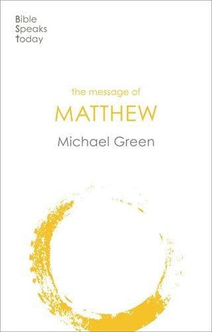 BST Message of Matthew by Green, Michael (9781789741445) Reformers Bookshop