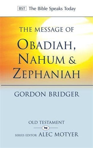 BST The Message of Obadiah, Nahum and Zephaniah by Bridger, Gordon (9781844744381) Reformers Bookshop