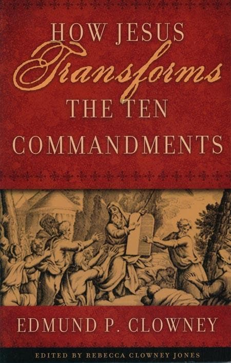 9781596380363-How Jesus Transforms the Ten Commandments-Clowney, Edmund P.; Jones, Rebecca Clowney