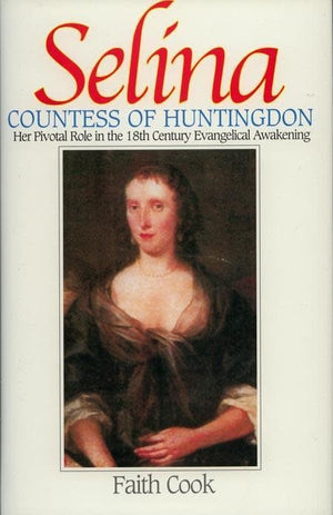 9780851518121-Selina, Countess of Huntingdon: Her Pivotal Role in the 18th Century Evangelical Awakening-Cook, Faith