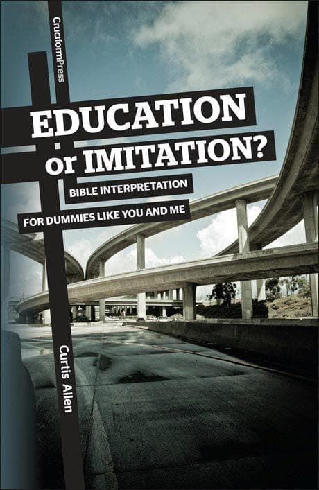 9781936760411-Education or Imitation: Bible Interpretation for Dummies Like You and Me-Allen, Curtis