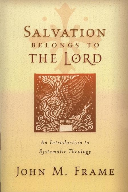9781596380189-Salvation Belongs to the Lord: An Introduction to Systematic Theology-Frame, John M.