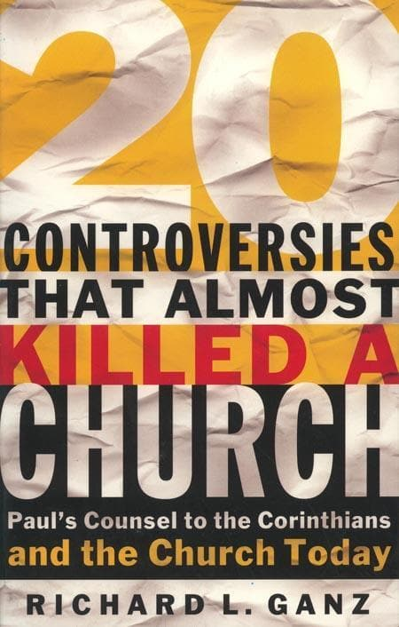 9780875527901-20 Controversies That Almost Killed A Church: Paul's Counsel to the Corinthians and the Church Today-Ganz, Richard L.