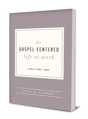 The Gospel-Centered Life at Work: Leader's Guide | 9781939946683