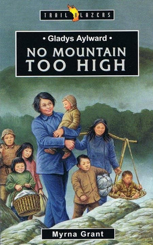 9781857925944-Trailblazers: No Mountain Too High: Gladys Aylward-Grant, Myrna