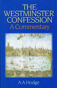 9780851518282-Westminster Confession, The: A Commentary-Hodge, A. A.