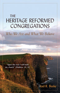 The Heritage Reformed Congregations: Who we are and what we Believe