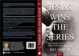 Jesus Wins the Series: The Book of Revelation Explained and Explored